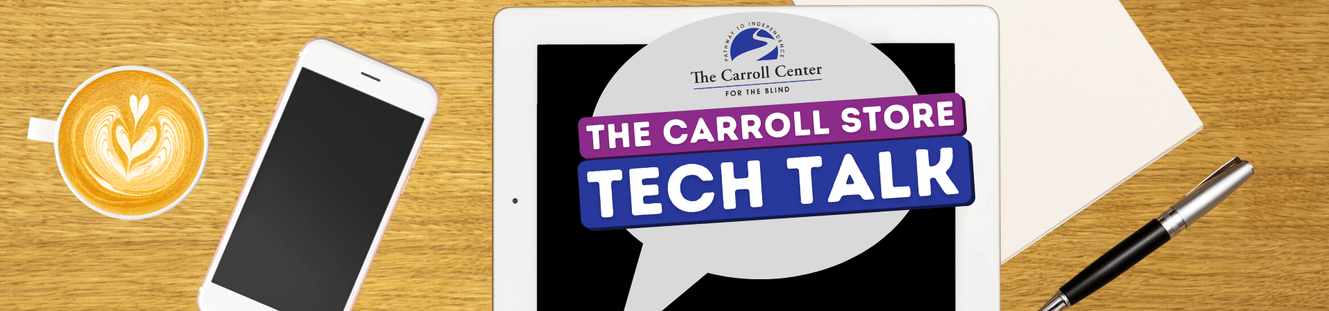 On a wooden table surrounded by a smartphone, cup of coffee and a notepad, a tablet displays a chat bubble with text reading, The Carroll Store Tech Talk.