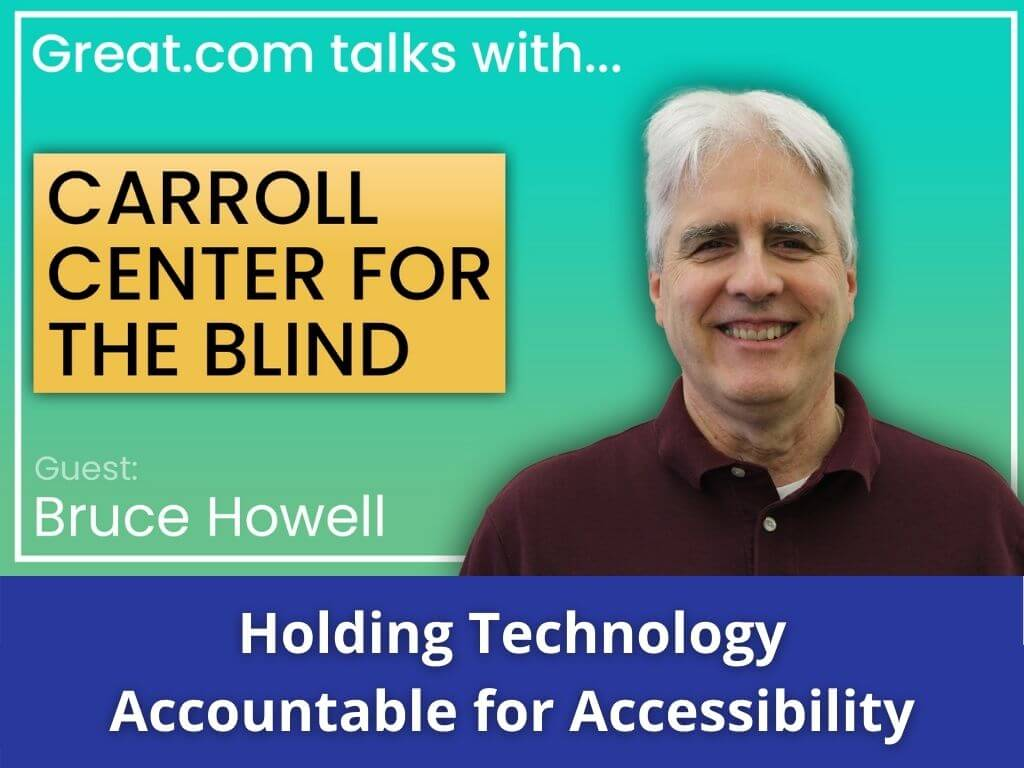 """Text beside headshot of smiling Bruce Howell reads, """"Great.com talks with... Carroll Center for the Blind. Guest: Bruce Howell. Holding Technology Accountable for Accessibility."""""""